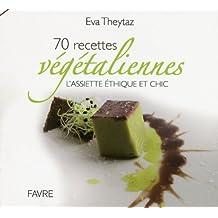 70 recettes végétaliennes - L'assiette éthique et chic
