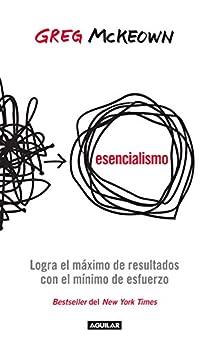 Esencialismo: Logra el máximo de resultados con el mínimo de esfuerzos de [Mckeown, Greg]