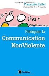 Pratiquer la Communication NonViolente - 2e éd.: Passeport pour un monde où l'on ose se parler en sachant comment le dire