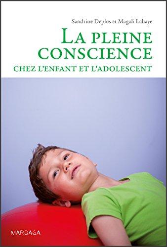 La pleine conscience chez l'enfant et l'adolescent: Programmes d'initiation et d'entraînement (Psy)
