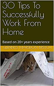 30 Tips To Successfully Work From Home: Based on 20+ years experience