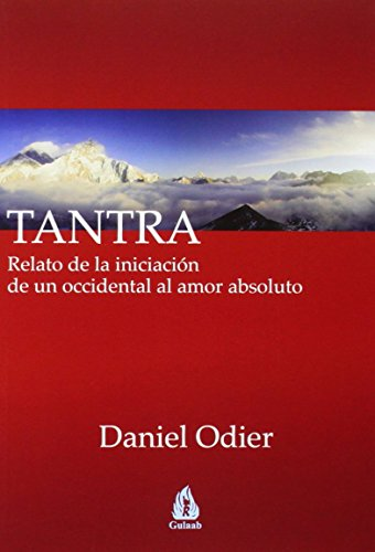 Tantra : relato de la iniciación de un occidental al amor absoluto