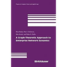A Graph-Theoretic Approach to Enterprise Network Dynamics (Progress in Computer Science and Applied Logic) by Horst Bunke (2006-12-01)