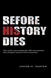 Before History Dies: The stories surrounding the JFK assassination that stripped America of her innocence (English Edition)