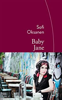 Baby Jane : Traduit du finnois par Sébastien Cagnoli (La cosmopolite) par [Oksanen, Sofi]