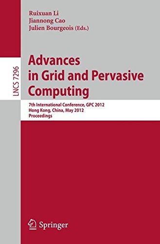 Advances in Grid and Pervasive Computing: 7th International Conference, GPC 2012, Hong Kong, China, May 11-13, 2012, Proceedings (Lecture Notes in Computer Science)