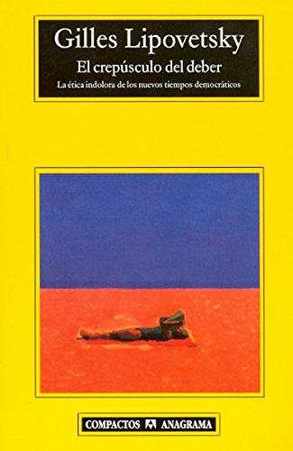 El crepúsculo del deber: La ética indolora de los nuevos tiempos democráticos (Compactos anagrama) por Gilles Lipovetsky