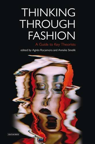 thinking-through-fashion-a-guide-to-key-theorists-dress-cultures-by-agns-rocamora-and-anneke-smelik-