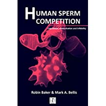 Human Sperm Competition: Copulation, masturbation and infidelity (English Edition)
