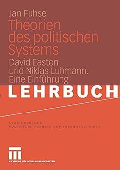 Theorien des politischen Systems: David Easton und Niklas Luhmann. Eine Einführung (Studienbücher Politische Theorie und Ideengeschichte)