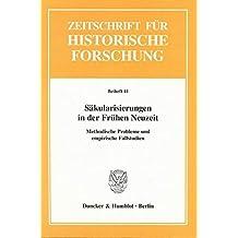 Säkularisierungen in der Frühen Neuzeit.: Methodische Probleme und empirische Fallstudien. (Zeitschrift für Historische Forschung. Beihefte)
