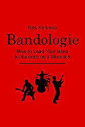 Bandologie _ How to Lead Your Band to Success as a Musician