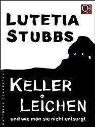 Lutetia Stubbs: KellerLeichen und wie man sie nicht entsorgt (Lutetia Stubbs - Eine Cozy Mystery/Krimi Serie 1)