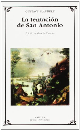 La tentacion de San Antonio / the Temptation of St. Anthony (Letras Universales) por Gustave Flaubert
