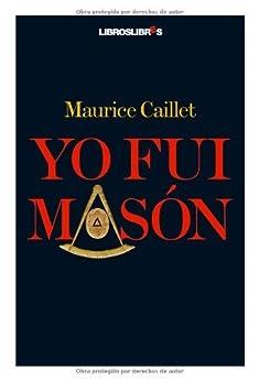 Yo fui masón (Spanish Edition) par [Caillet, Maurice]
