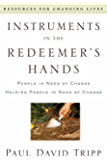 Instruments in the Redeemer's Hands: People in Need of Change Helping People in Need of Change (English Edition)
