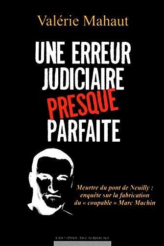 Une erreur judiciaire presque parfaite : Meurtre du pont de Neuilly : enquête sur la fabrication du