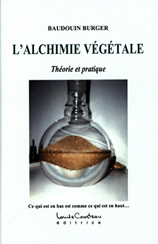 L'alchimie végétale - Théorie et pratique par Baudouin Burger
