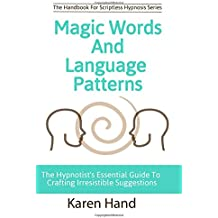 Magic Words and Language Patterns: The Hypnotist's Essential Guide to Crafting Irresistible Suggestions (Handbook for Scriptless Hypnosis)