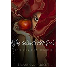 The seductress' book: A woman's guide to seduction  (English Edition)