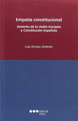 Empatía constitucional: Derecho de la Unión Europea y Constitución Española (Estudios jurídicos)