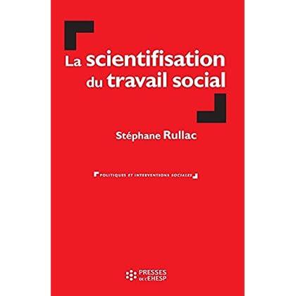 La scientifisation du travail social (Politiques et interventions sociales)