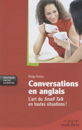 Conversations en anglais : L'art du Small Talk en toutes situations ! par Helga Kansy