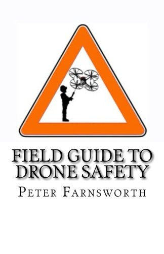 Field Guide to Drone Safety: This time with some simple humor about a very serious topic