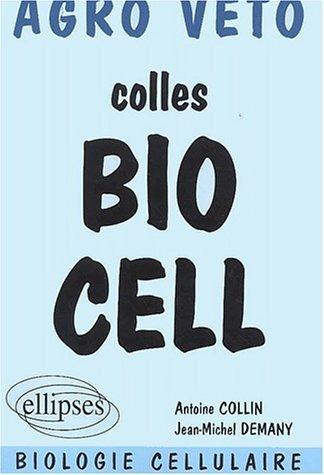 Colles Bio Cell. Préparation aux oraux des concours Agro Véto, biologie cellulaire de Antoine Collin (30 août 2002) Broché