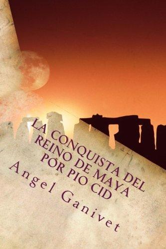 Descargar Libro La conquista del reino de Maya por Pio Cid de Angel Ganivet