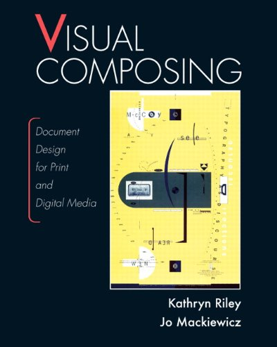 Visual Composing: Document Design for Print and Digital Media por Kathryn Riley
