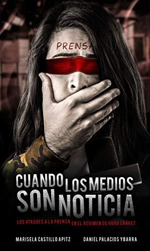 Cuando los medios son noticia: Los ataques a la prensa en el regimen de Hugo Chavez