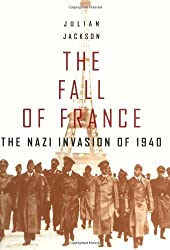 The Fall of France: The Nazi Invasion of 1940 (Modern World): Written by Julian Jackson, 2003 Edition, (1st Edition) Publisher: Oxford University Press [Hardcover]