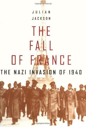 The Fall of France: The Nazi Invasion of 1940 (The Making of the Modern World) by Julian Jackson (2003-05-29)