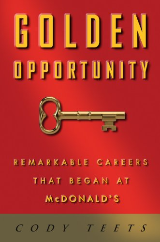 Golden Opportunity: Remarkable Careers That Began at McDonalds ...