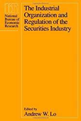 The Industrial Organization and Regulation of the Securities Industry (National Bureau of Economic Research Conference Report) (1996-01-01)