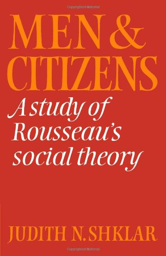 men-and-citizens-a-study-of-rousseaus-social-theory-cambridge-studies-in-the-history-and-theory-of-p