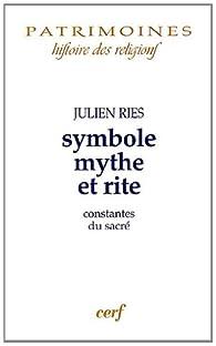 Symbole, mythe et rite : Constantes du sacré par Julien Ries