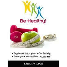 Be Healthy: Achieve a healthy lifestyle in 10 easy steps (English Edition)