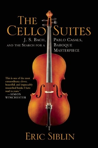 The Cello Suites: J. S. Bach, Pablo Casals, and the Search for a Baroque Masterpiece di Eric Siblin