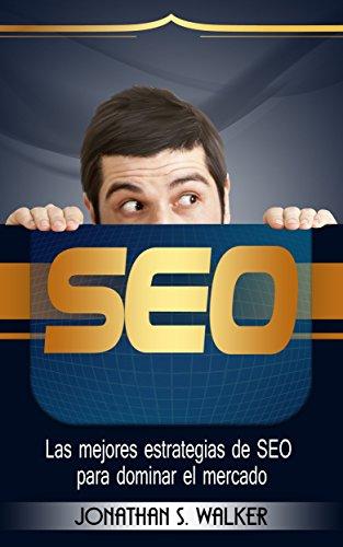 SEO (Libro en Español / Spanish Book Version): Las mejores estrategias de SEO para dominar el mercado - optimización de motores de búsqueda, SEO para crecimiento Book in spanish