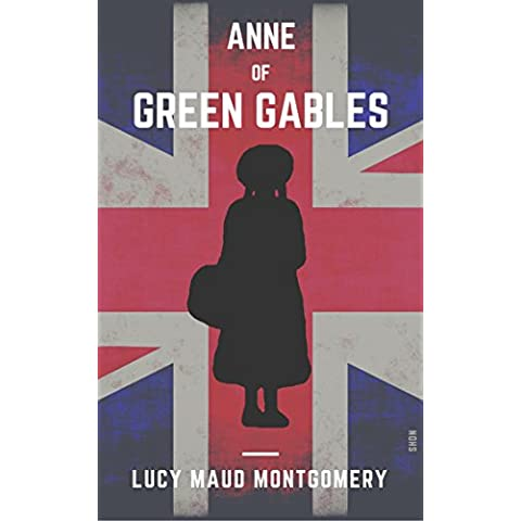 Anne Of Green Gables (Shandon Classics) [The UK Best-Loved Novels Of All Times - #15]