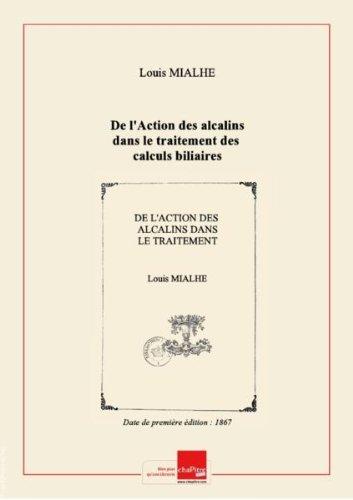 De l'Action des alcalins dans le traitement des calculs biliaires et vsicaux,  l'occasion d'une communication rcente de M. le Dr Durand-Fardel sur le mme sujet, par M. le Dr Mialhe,... [Edition de 1867]
