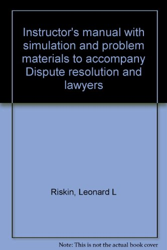 Instructor's manual with simulation and problem materials to accompany Dispute resolution and lawyers