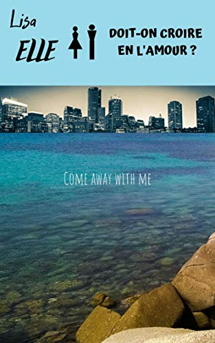 Couverture du livre Doit-on croire en l'amour ?  Come away with me