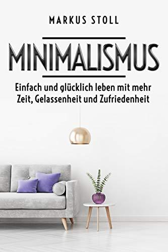 Minimalismus - Einfach und glücklich leben mit mehr Zeit, Gelassenheit und Zufriedenheit (German Edition) book cover