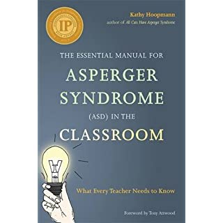 The Essential Manual for Asperger Syndrome (ASD) in the Classroom: What Every Teacher Needs to Know