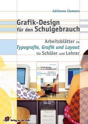 Grafik Design für den Schulgebrauch: Arbeitsblätter zur Typografie, Grafik und Layout für Schüler und Lehrer Buch-Cover