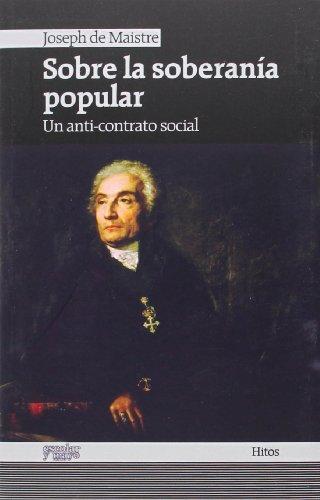 Sobre La Soberanía Popular. Un Anti-Contrato Social (Hitos) por Joseph de Maistre