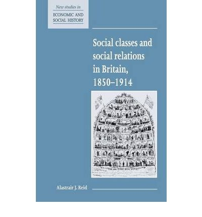 [(Social Classes and Social Relations in Britain 1850-1914 )] [Author: Alastair J. Reid] [Nov-2011]